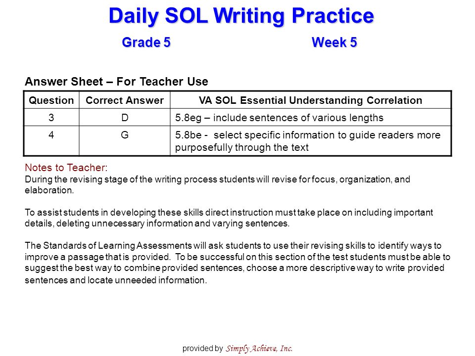 Daily SOL Writing Practice Grade 5Week 5 provided by Simply Achieve, Inc. Answer Sheet – For Teacher Use QuestionCorrect AnswerVA SOL Essential Unders