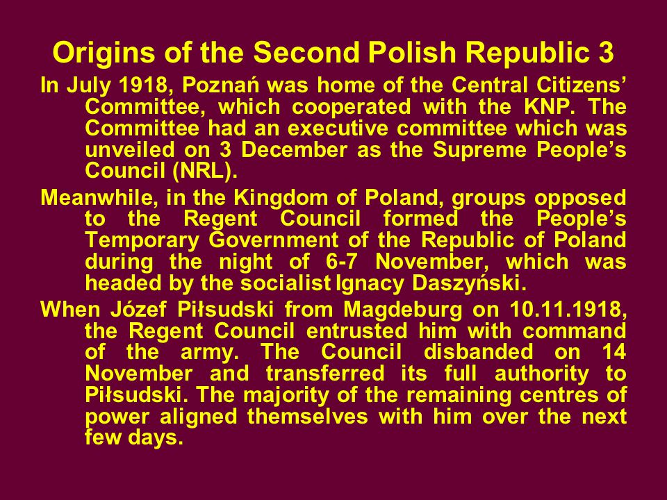 Origins of the Second Polish Republic 3 In July 1918, Poznań was home of the Central Citizens' Committee, which cooperated with the KNP.
