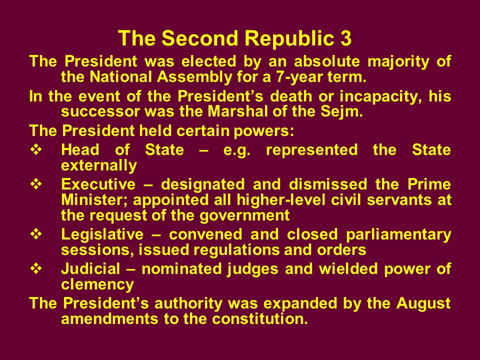 The Second Republic 3 The President was elected by an absolute majority of the National Assembly for a 7-year term.