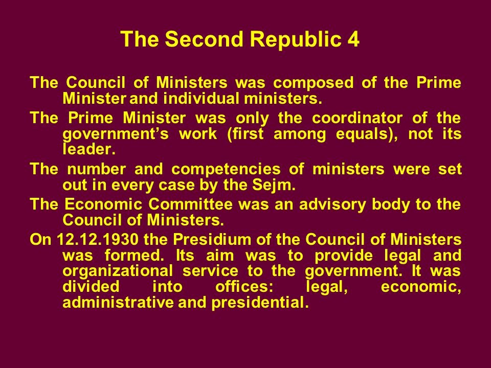 The Second Republic 4 The Council of Ministers was composed of the Prime Minister and individual ministers.