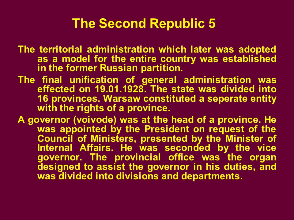 The Second Republic 5 The territorial administration which later was adopted as a model for the entire country was established in the former Russian partition.