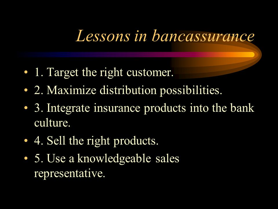 Lessons in bancassurance 1. Target the right customer.