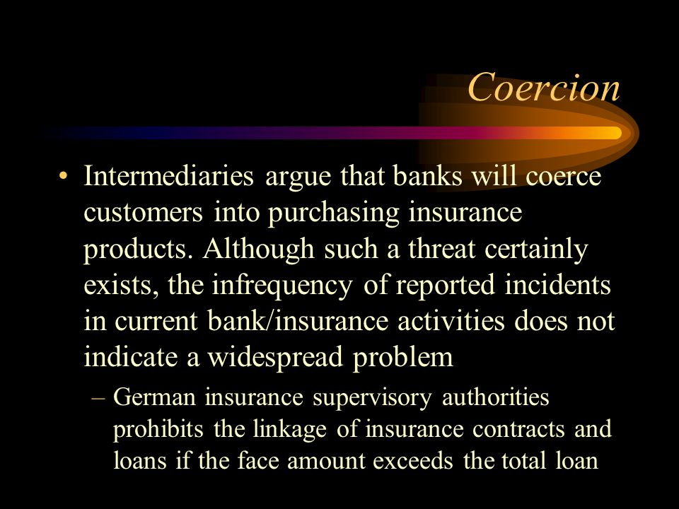 Coercion Intermediaries argue that banks will coerce customers into purchasing insurance products.