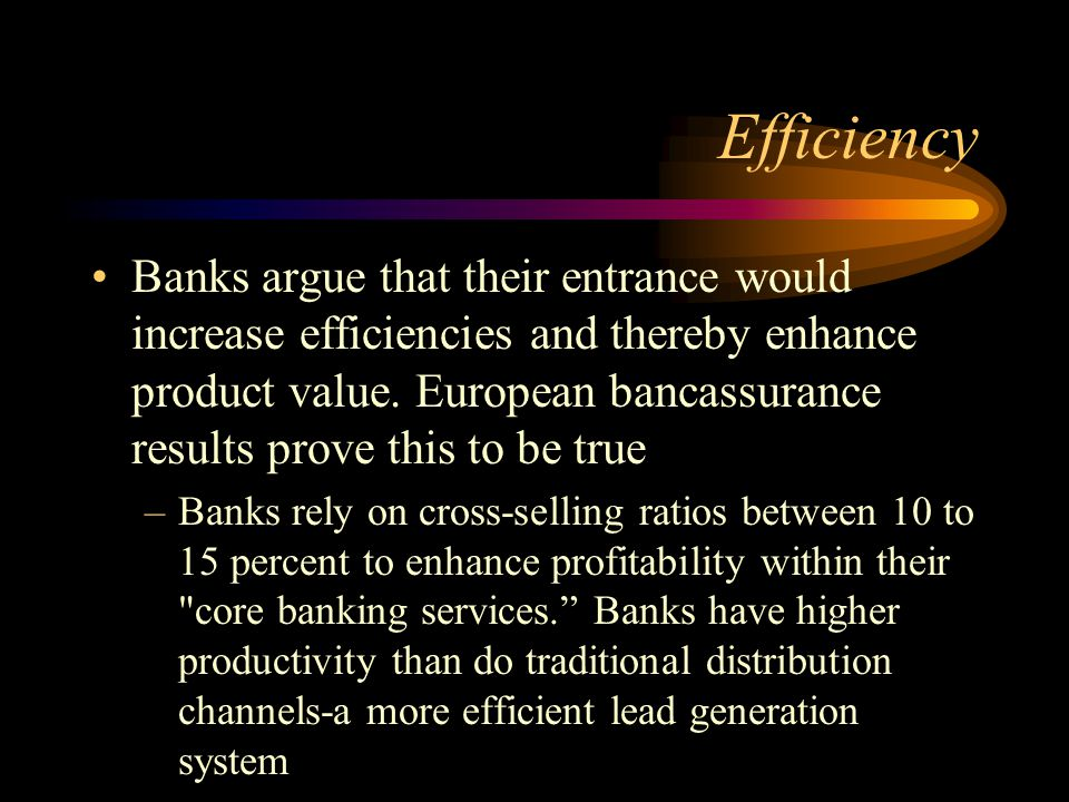 Efficiency Banks argue that their entrance would increase efficiencies and thereby enhance product value.