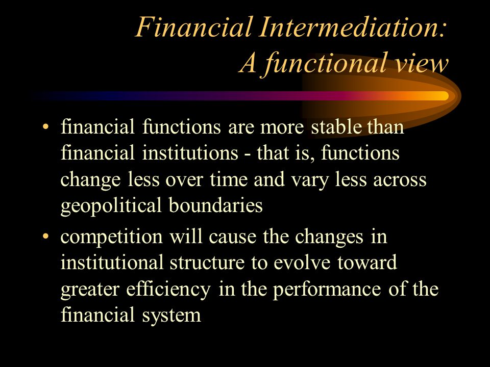 Financial Intermediation: A functional view How to design new financial systems.