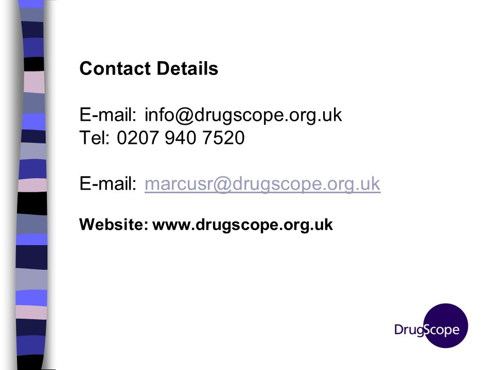 Contact Details E-mail: info@drugscope.org.uk Tel: 0207 940 7520 E-mail: marcusr@drugscope.org.ukmarcusr@drugscope.org.uk Website: www.drugscope.org.u