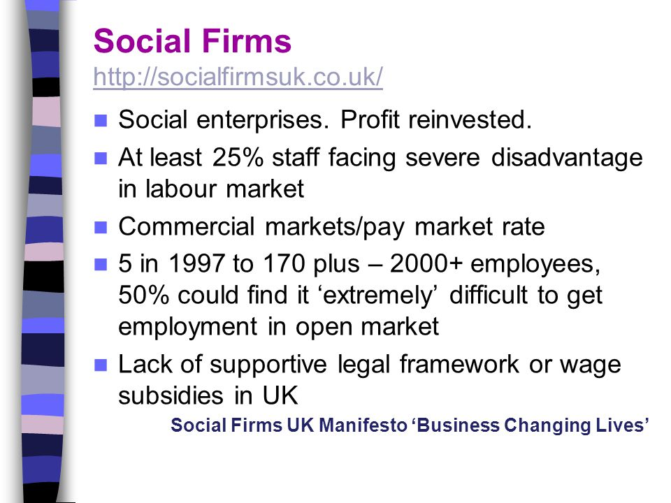 Social Firms http://socialfirmsuk.co.uk/ http://socialfirmsuk.co.uk/ Social enterprises.