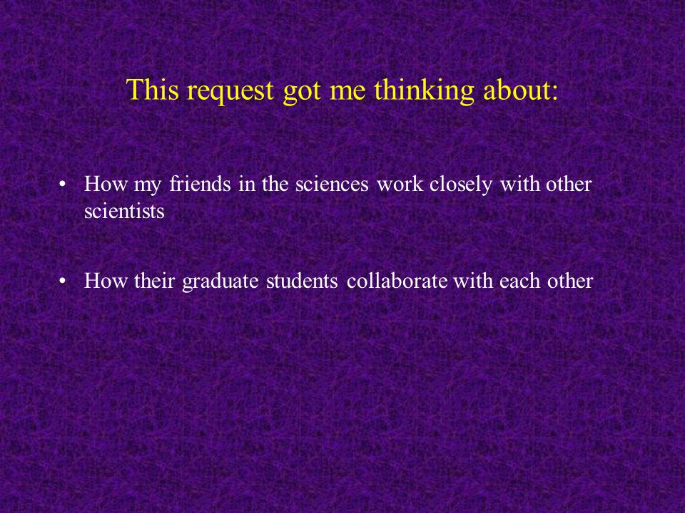 This request got me thinking about: How my friends in the sciences work closely with other scientists