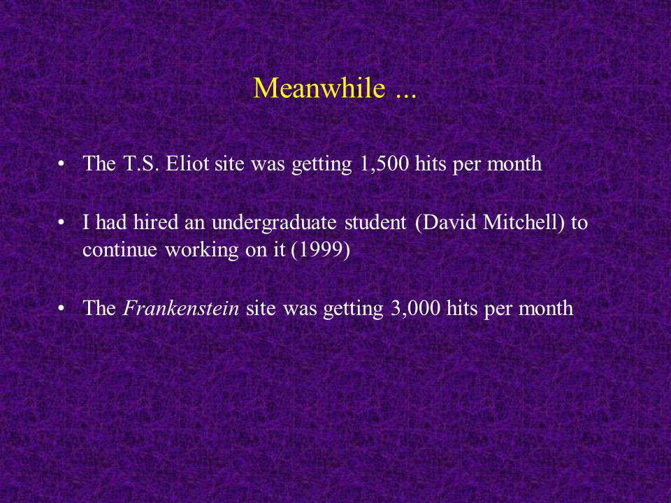 Meanwhile... The T.S. Eliot site was getting 1,500 hits per month I had hired an undergraduate student (David Mitchell) to continue working on it (199