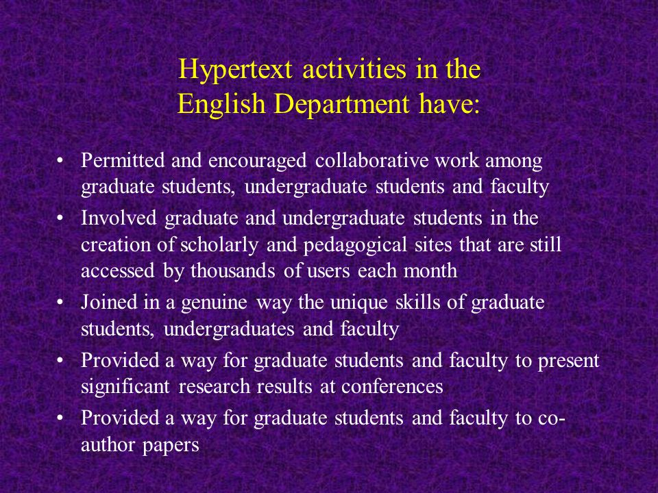 Hypertext activities in the English Department have: Permitted and encouraged collaborative work among graduate students, undergraduate students and f