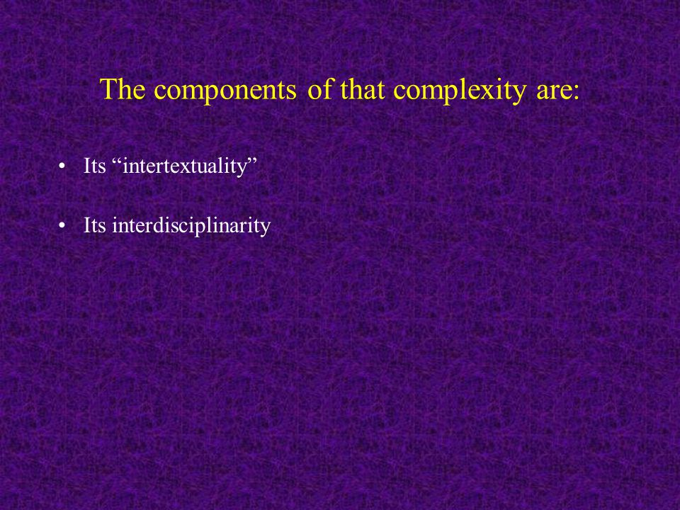 The components of that complexity are: Its intertextuality