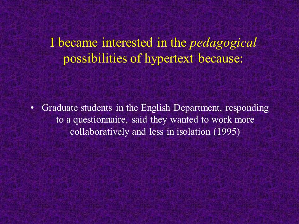 I figured: The graduate students would be more fulfilled if they worked together, and with me, on something...