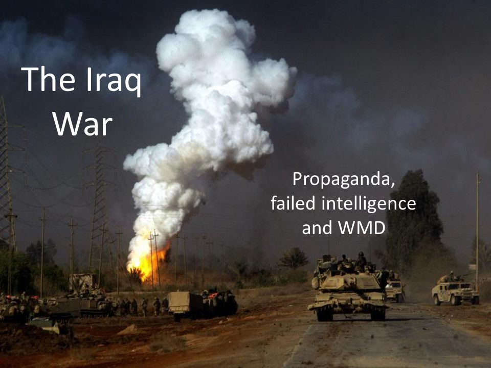 The Iraq War Propaganda, failed intelligence and WMD
