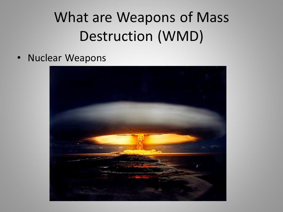 What are Weapons of Mass Destruction (WMD) Nuclear Weapons