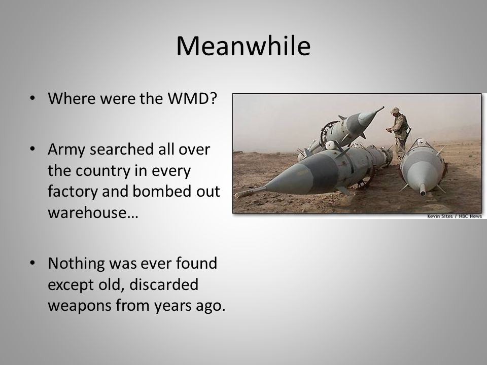 Meanwhile Where were the WMD? Army searched all over the country in every factory and bombed out warehouse… Nothing was ever found except old, discard