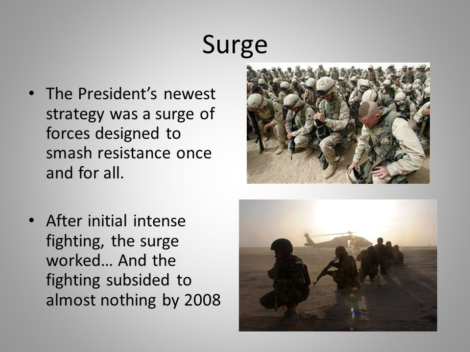 Surge The President's newest strategy was a surge of forces designed to smash resistance once and for all. After initial intense fighting, the surge w