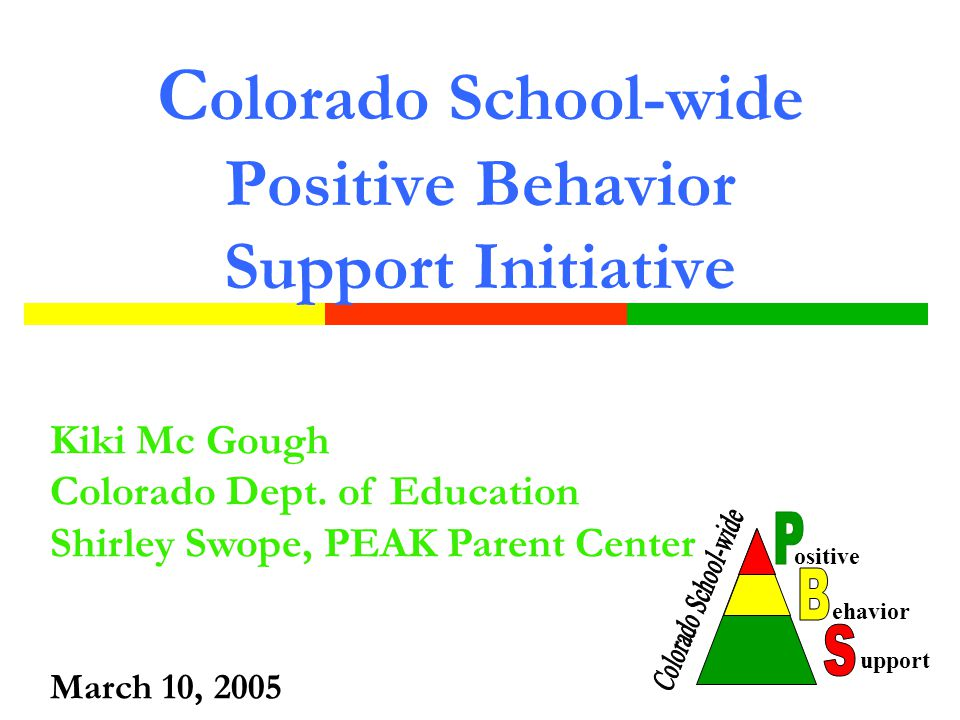 C olorado School-wide Positive Behavior Support Initiative Kiki Mc Gough Colorado Dept.