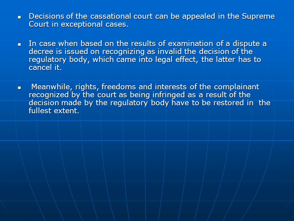 Decisions of the cassational court can be appealed in the Supreme Court in exceptional cases.