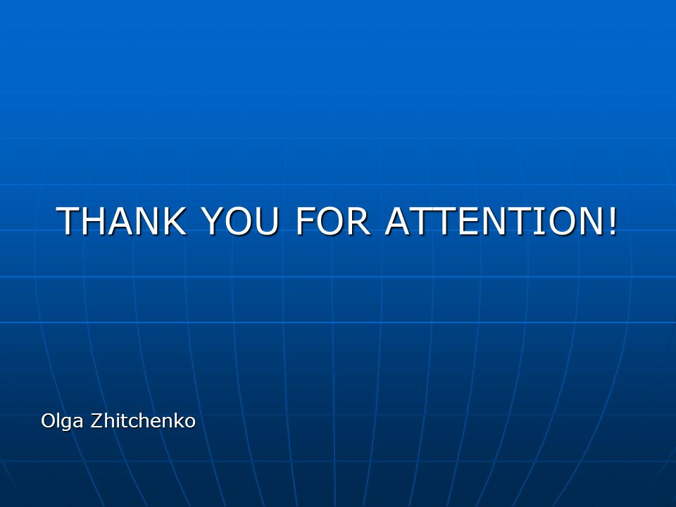 THANK YOU FOR ATTENTION! Olga Zhitchenko