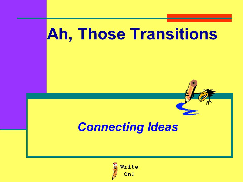 Ah, Those Transitions Connecting Ideas