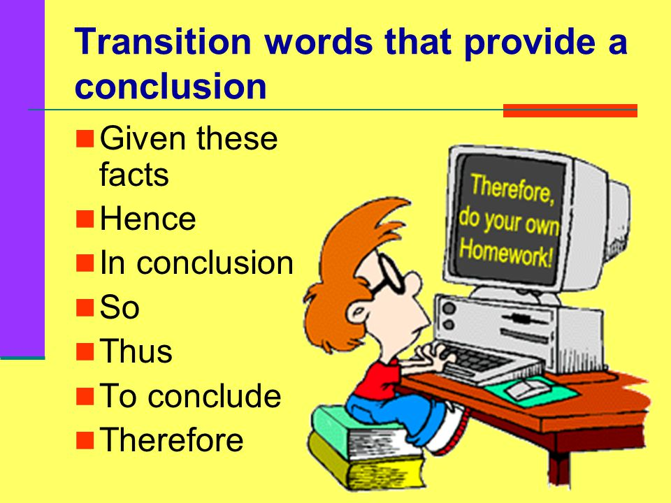 Transition words that provide a summary Briefly In brief Overall Summing up To put it briefly To sum up To summarize