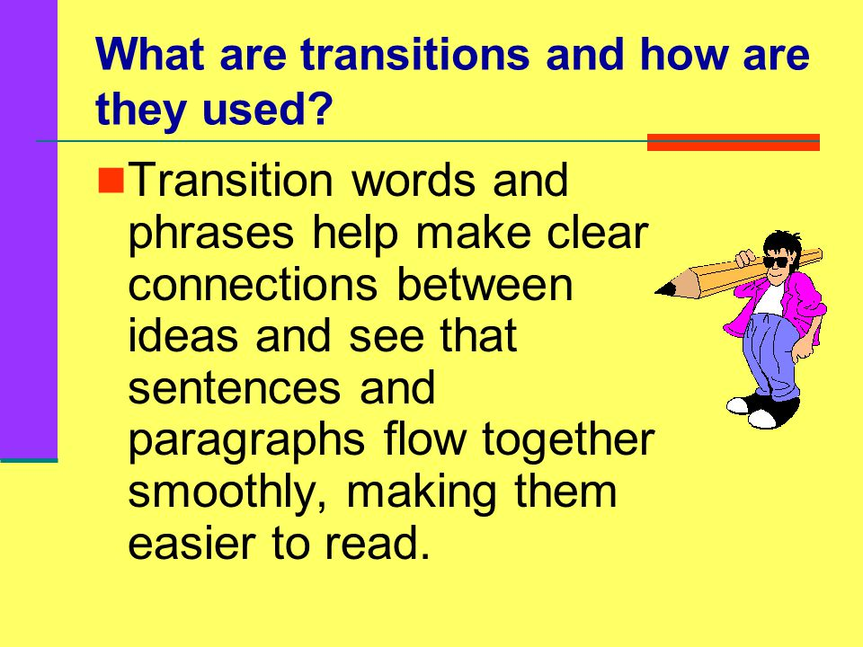 Ready for a Quiz ? How much do you know about using transition words? Take the Quiz and find out.