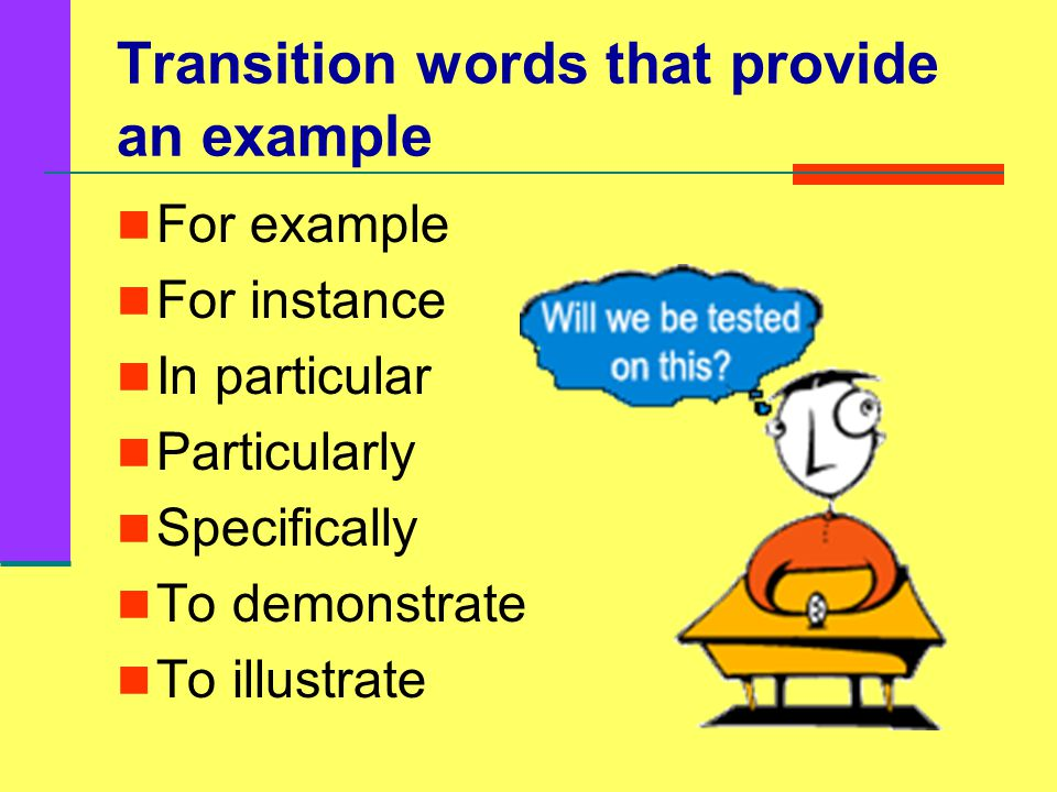 Transition words that provide an example For example For instance In particular Particularly Specifically To demonstrate To illustrate