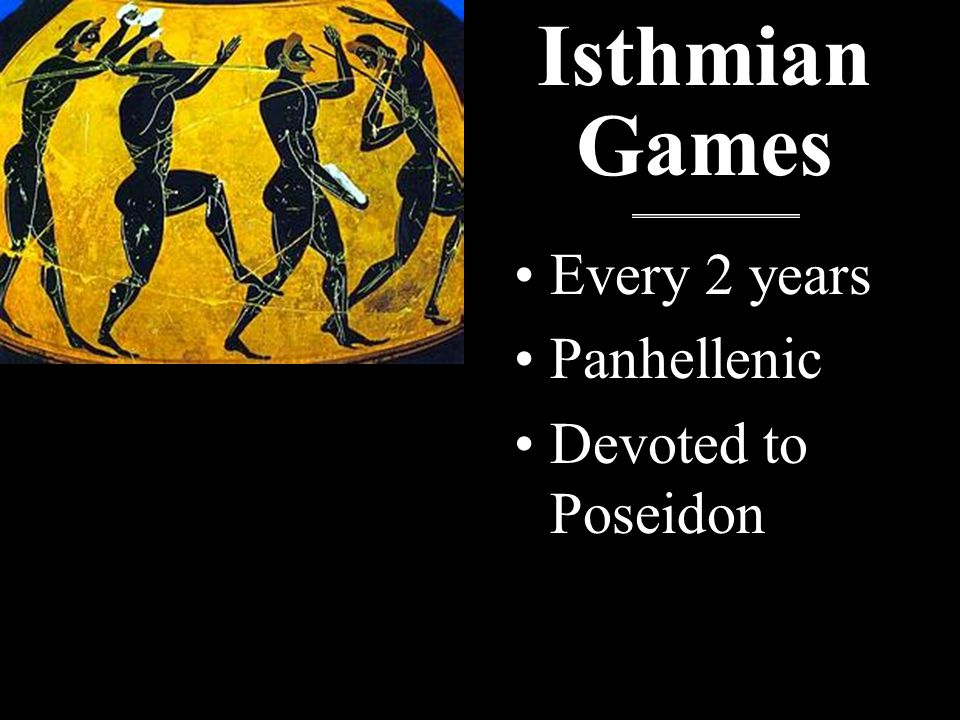 Isthmian Games Every 2 years Panhellenic Devoted to Poseidon