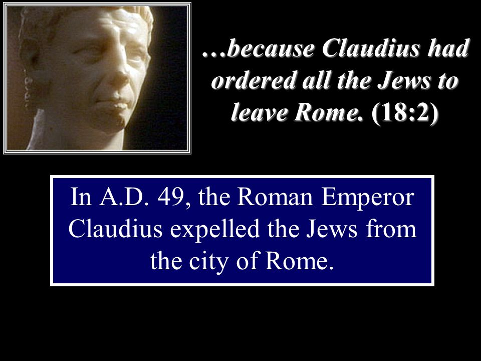 …because Claudius had ordered all the Jews to leave Rome.