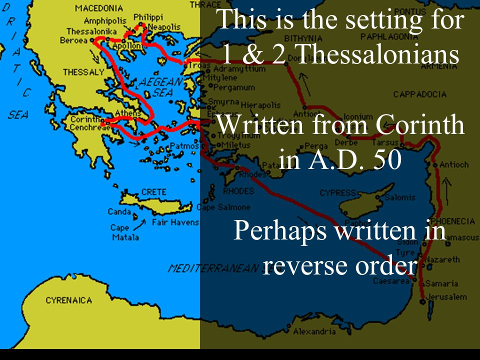 This is the setting for 1 & 2 Thessalonians Written from Corinth in A.D.