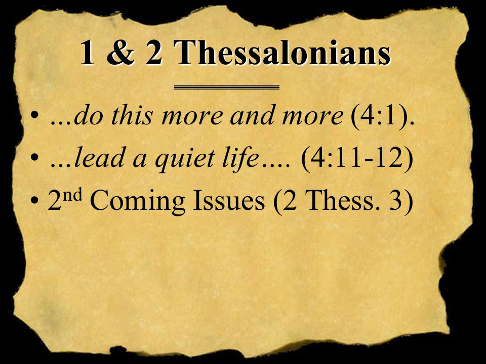 1 & 2 Thessalonians …do this more and more (4:1). …lead a quiet life….