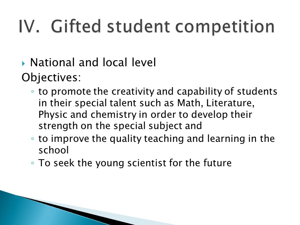  National and local level Objectives: ◦ to promote the creativity and capability of students in their special talent such as Math, Literature, Physic
