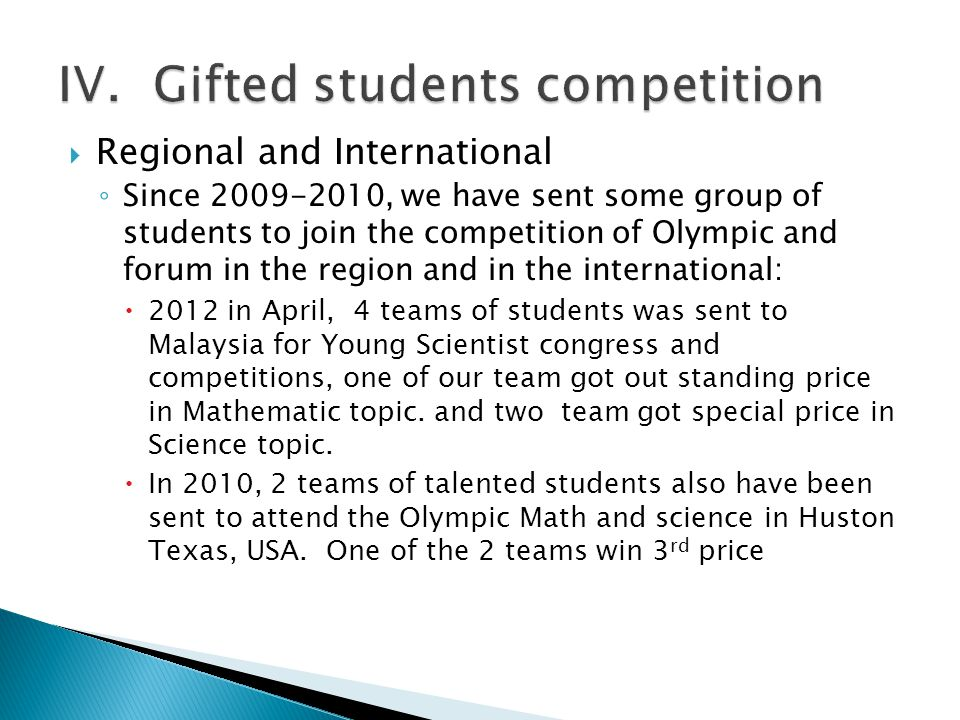  Regional and International ◦ Since 2009-2010, we have sent some group of students to join the competition of Olympic and forum in the region and in