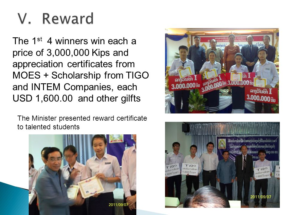 The 1 st 4 winners win each a price of 3,000,000 Kips and appreciation certificates from MOES + Scholarship from TIGO and INTEM Companies, each USD 1,