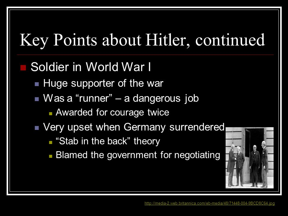 "Key Points about Hitler, continued Soldier in World War I Huge supporter of the war Was a ""runner"" – a dangerous job Awarded for courage twice Very up"