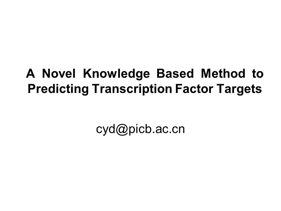 A Novel Knowledge Based Method to Predicting Transcription Factor Targets cyd@picb.ac.cn