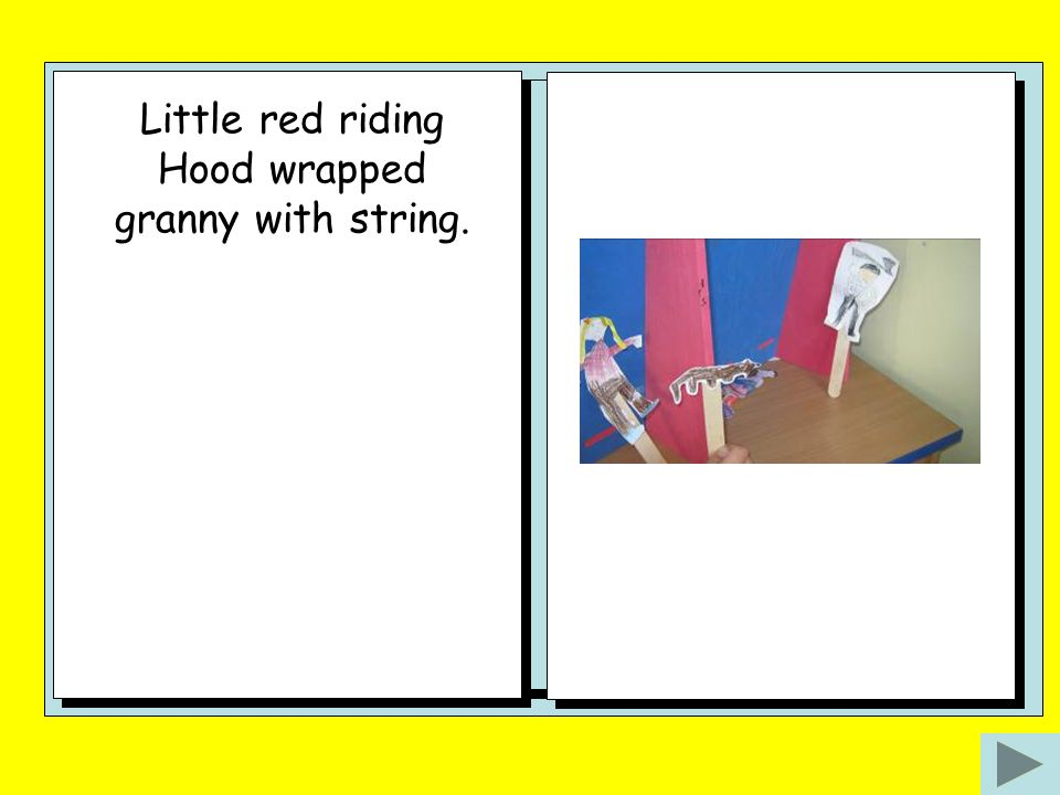 Little red riding Hood wrapped granny with string.