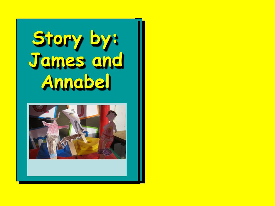 Story by: James and Annabel Story by: James and Annabel Delete this text box and insert your end picture here