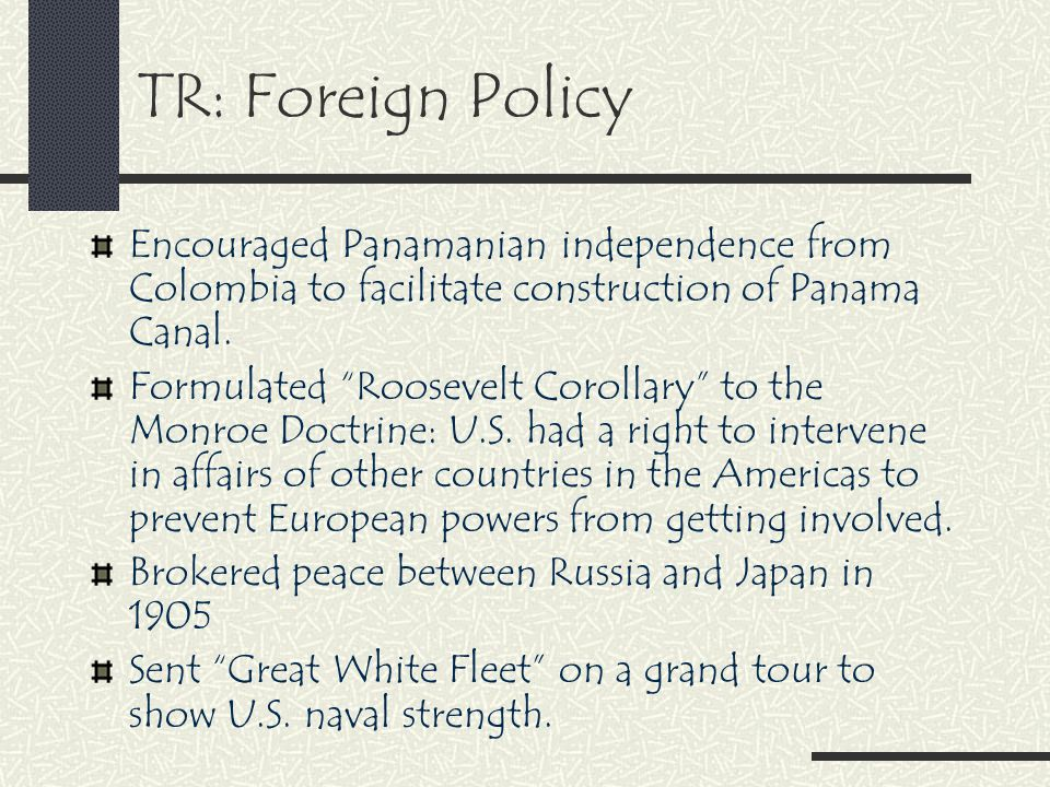TR: Foreign Policy Encouraged Panamanian independence from Colombia to facilitate construction of Panama Canal.