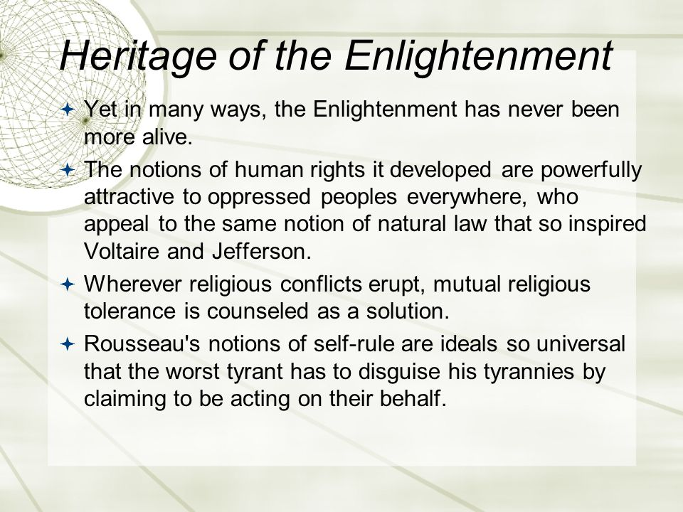Heritage of the Enlightenment  Yet in many ways, the Enlightenment has never been more alive.