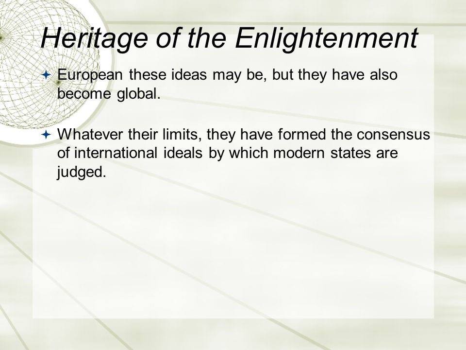 Heritage of the Enlightenment  European these ideas may be, but they have also become global.