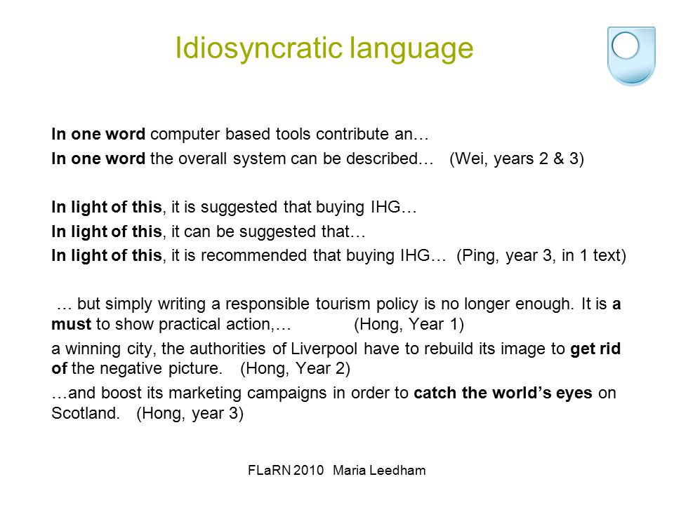 Idiosyncratic language In one word computer based tools contribute an… In one word the overall system can be described…(Wei, years 2 & 3) In light of this, it is suggested that buying IHG… In light of this, it can be suggested that… In light of this, it is recommended that buying IHG… (Ping, year 3, in 1 text) … but simply writing a responsible tourism policy is no longer enough.