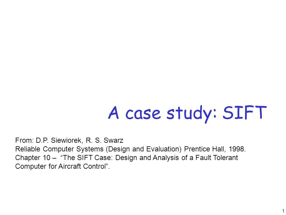 52 Summary SIFT basic approach to fault tolerance involves the replication of standard components, relying upon the software to detect and analyze errors and to dyamically reconfigure the system to bypass faulty units.