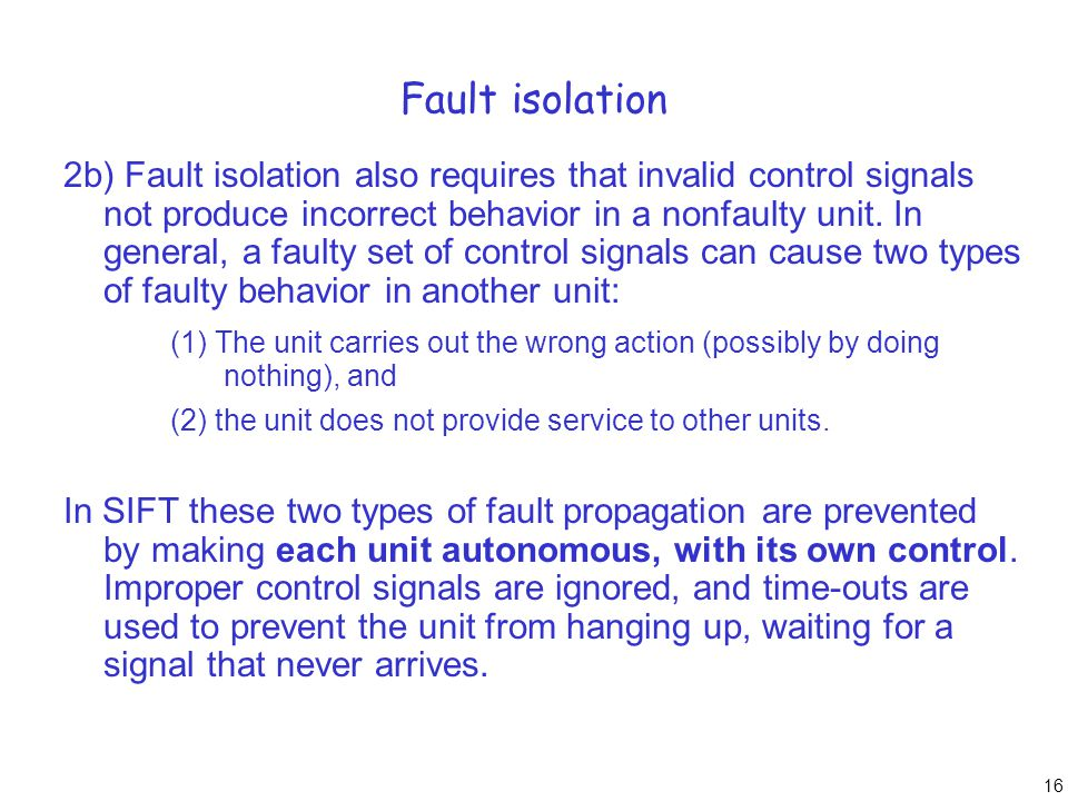 16 Fault isolation 2b) Fault isolation also requires that invalid control signals not produce incorrect behavior in a nonfaulty unit. In general, a fa