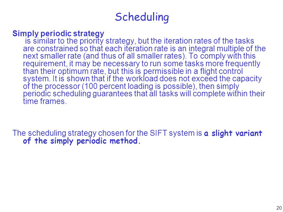 20 Scheduling Simply periodic strategy is similar to the priority strategy, but the iteration rates of the tasks are constrained so that each iteratio