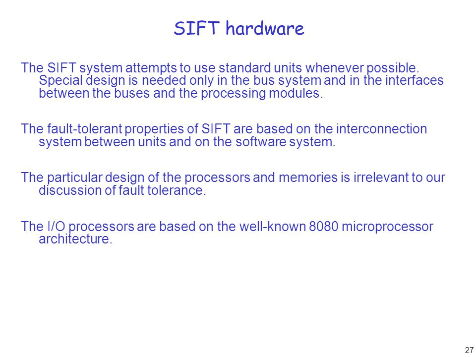 27 SIFT hardware The SIFT system attempts to use standard units whenever possible. Special design is needed only in the bus system and in the interfac
