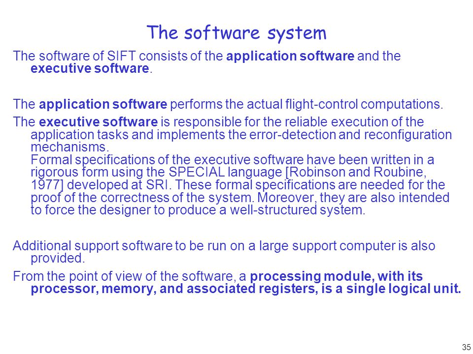 35 The software system The software of SIFT consists of the application software and the executive software. The application software performs the act