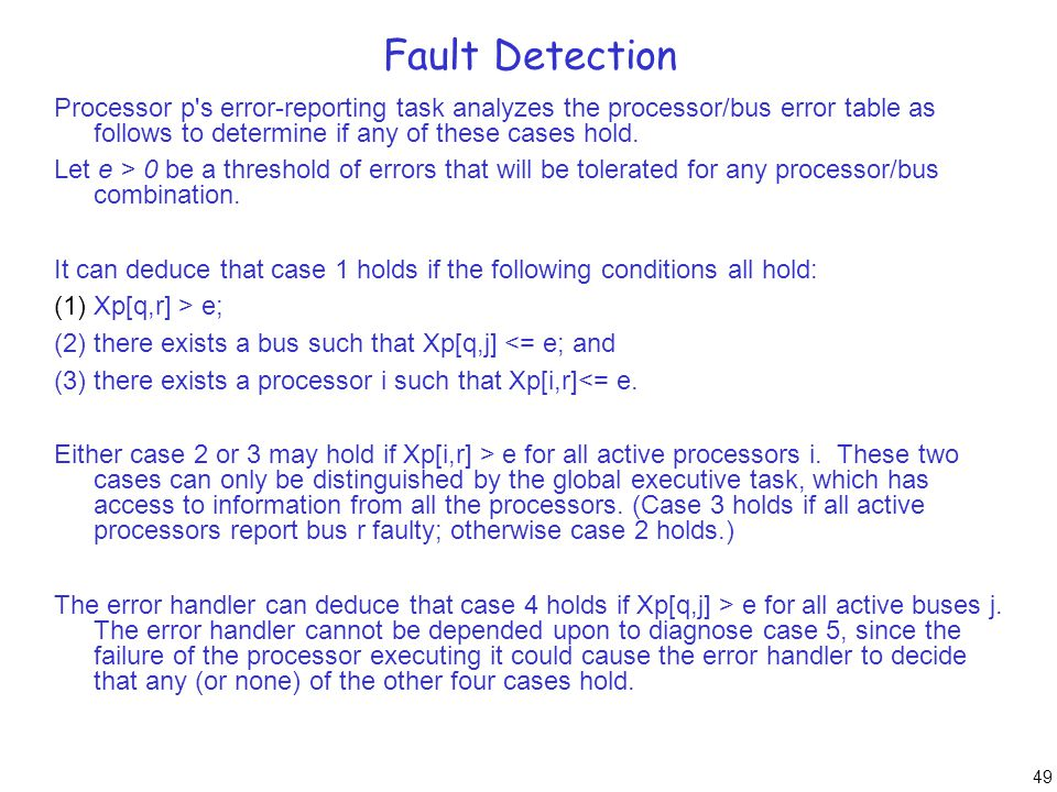 49 Fault Detection Processor p's error-reporting task analyzes the processor/bus error table as follows to determine if any of these cases hold. Let e