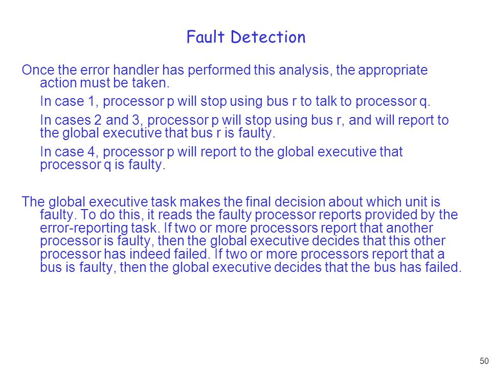 50 Fault Detection Once the error handler has performed this analysis, the appropriate action must be taken. In case 1, processor p will stop using bu
