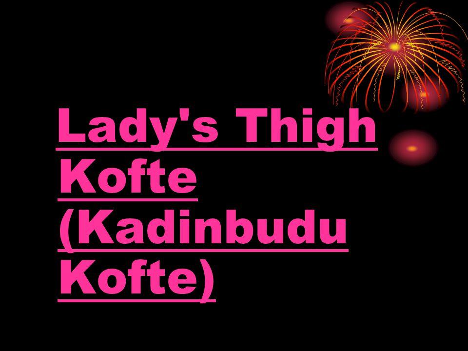Lady s Thigh Kofte (Kadinbudu Kofte)Lady s Thigh Kofte (Kadinbudu Kofte)